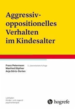 Aggressiv-oppositionelles Verhalten im Kindesalter - Petermann, Franz; Döpfner, Manfred; Görtz-Dorten, Anja