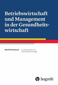 Betriebswirtschaft und Management in der Gesundheitswirtschaft - Haubrock, Manfred