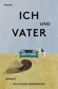 Ich und Vater (eBook, ePUB) - Pennwieser, Wolfgang