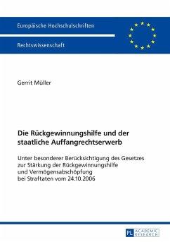 Die Rückgewinnungshilfe und der staatliche Auffangrechtserwerb - Müller, Gerrit