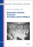 Bewunderer, Verehrer, Zuschauer: Die Helden und ihr Publikum