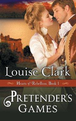 Pretender's Game (Hearts of Rebellion Series, Book 1) - Clark, Louise