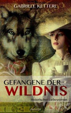 Gefangene der Wildnis - Ketterl, Gabriele