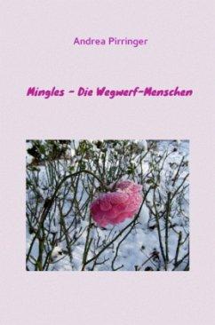 Mingles - Die Wegwerf-Menschen - Pirringer, Andrea