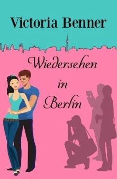 Wiedersehen in Berlin - Benner, Victoria