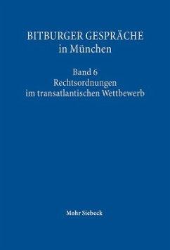 Rechtsordnung im transatlantischen Wettbewerb / Bitburger Gespräche in München Bd.6
