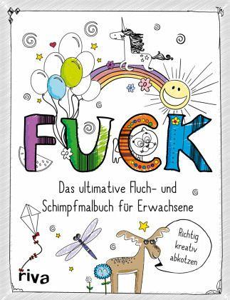 Fuck Das Ultimative Fluch Und Schimpfmalbuch Für Erwachsene