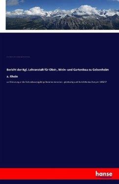 Bericht der Kgl. Lehranstalt für Obst-, Wein- und Gartenbau zu Geisenheim a. Rhein