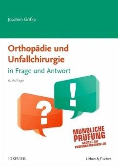 Orthopädie und Unfallchirurgie in Frage und Antwort - Grifka, Joachim