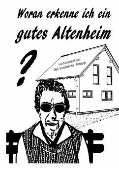 Woran erkenne ich ein gutes Altenheim - Graef, Alexander