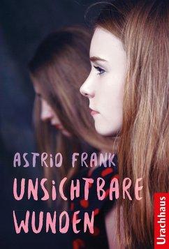 Unsichtbare Wunden (eBook, ePUB) - Frank, Astrid