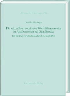 Die sekundären nominalen Wortbildungsmuster im Altalbanischen bei Gjon Buzuku - Matzinger, Joachim