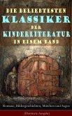 Die beliebtesten Klassiker der Kinderliteratur in einem Band: Romane, Bildergeschichten, Märchen und Sagen (Illustrierte Ausgabe) (eBook, ePUB)