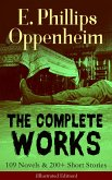 The Complete Works of E. Phillips Oppenheim: 109 Novels & 200+ Short Stories (Illustrated Edition) (eBook, ePUB)