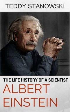 The Life History Of A Scientist Albert Einstein (eBook, ePUB) - Stanowski, Teddy
