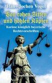 Von rohen Sitten und hohlen Köpfen - Kuriose königlich bayerische Rechtsvorschriften (eBook, ePUB)