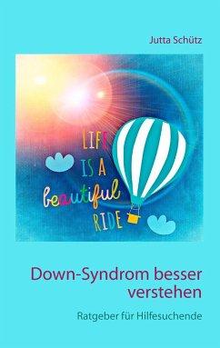 Down-Syndrom besser verstehen - Schütz, Jutta