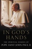 In God's Hands: The Spiritual Diaries of Pope John Paul II