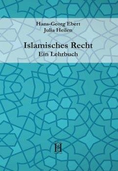 Islamisches Recht. Ein Lehrbuch - Ebert, Hans-Georg; Heilen, Julia