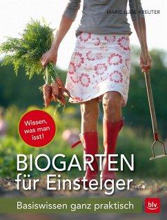 Der Biogarten für Einsteiger - Kreuter, Marie-Luise