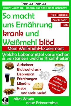 So macht uns Ernährung krank und Weißmehl blöd: Welche Lebensmittel verursachen und verstärken welche Krankheiten? - Dantse, Dantse