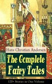 The Complete Fairy Tales of Hans Christian Andersen: 120+ Stories in One Volume (eBook, ePUB)