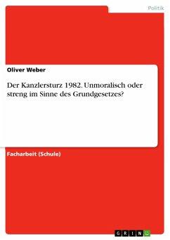 Der Kanzlersturz 1982. Unmoralisch oder streng im Sinne des Grundgesetzes? (eBook, PDF)