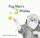 Pug Man's 3 Wishes