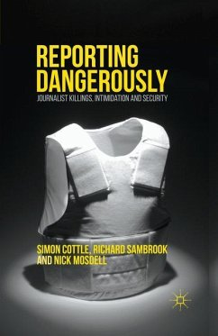 Reporting Dangerously - Cottle, Simon; Sambrook, Richard; Mosdell, Nick