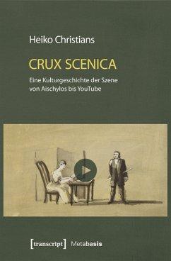Crux Scenica - Eine Kulturgeschichte der Szene von Aischylos bis YouTube (eBook, PDF) - Christians, Heiko