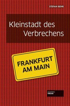 Kleinstadt des Verbrechens - Frankfurt (eBook, ePUB) - Behr, Stefan