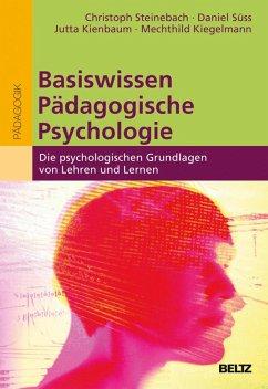 Basiswissen Pädagogische Psychologie (eBook, PDF) - Steinebach, Christoph; Süss, Daniel; Kienbaum, Jutta; Kiegelmann, Mechthild