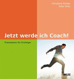 Jetzt werde ich Coach! (eBook, PDF) - Reitz, Peter; Richter, Christiane