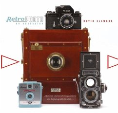 Retro Photo: An Obsession: A Personal Selection of Vintage Cameras and the Photographs They Take - Ellwand, David
