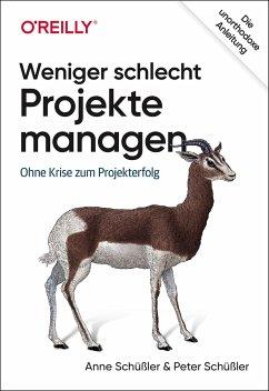Weniger schlecht Projekte managen - Schüßler, Anne; Schüßler, Peter