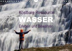 Kostbare Ressource Wasser - Erleben und Bewahren (Wandkalender 2017 DIN A4 quer)