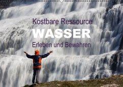 Kostbare Ressource Wasser - Erleben und Bewahren (Wandkalender 2017 DIN A2 quer)