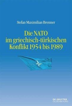 Die NATO im griechisch-türkischen Konflikt 1954 bis 1989 - Brenner, Stefan Maximilian