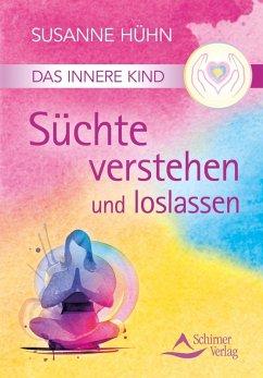 Das Innere Kind - Süchte verstehen und loslassen (eBook, ePUB) - Hühn, Susanne