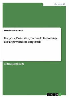Korpora, Varietäten, Forensik. Grundzüge der angewandten Linguistik