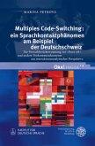 Multiples Code-Switching: ein Sprachkontaktphänomen am Beispiel der Deutschschweiz