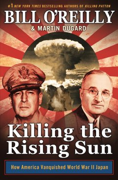Killing the Rising Sun: How America Vanquished World War II Japan - O'REILLY, BILL