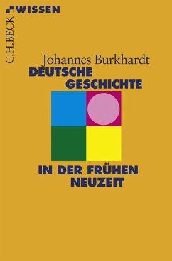 Deutsche Geschichte in der frühen Neuzeit (eBook, ePUB) - Burkhardt, Johannes