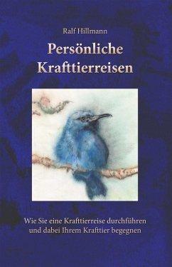 Persönliche Krafttierreisen (eBook, ePUB) - Hillmann, Ralf