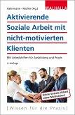 Aktivierende Soziale Arbeit mit nicht-motivierten Klienten (eBook, PDF)