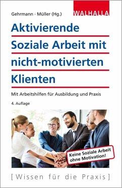 Aktivierende Soziale Arbeit mit nicht-motivierten Klienten (eBook, PDF) - Gehrmann, Gerd; Müller, Klaus D.