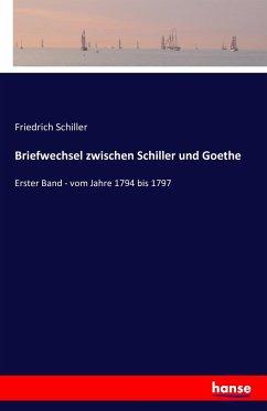 Briefwechsel zwischen Schiller und Goethe in den Jahren 1794 bis 1805