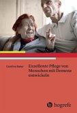 Exzellente Pflege von Menschen mit Demenz entwickeln (eBook, PDF)