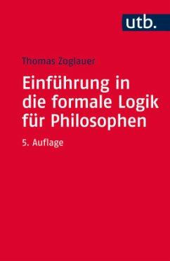 Einführung in die formale Logik für Philosophen - Zoglauer, Thomas