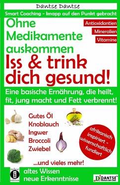 Ohne Medikamente auskommen: Iss und trink dich gesund! - Dantse, Dantse